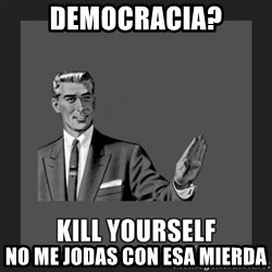 kill yourself guy - democracia? no me jodas con esa mierda