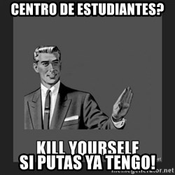 kill yourself guy - centro de estudiantes? si putas ya tengo!