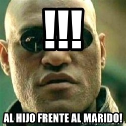 What If I Told You - !!! al hijo frente al marido!