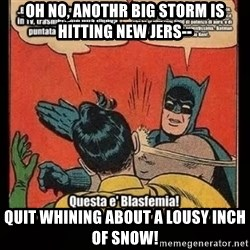 Batman Slap Robin Blasphemy - oh no, anothr big storm is hitting new jers-- quit whining about a lousy inch of snow!