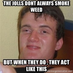 Stoner Stanley - the jolls dont always smoke weed but when they do , they act like this