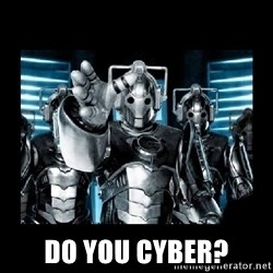 cyberman - do you cyber?