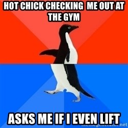 Socially Awesome Awkward Penguin - Hot chick checking  me out at the gym Asks me if i even lift