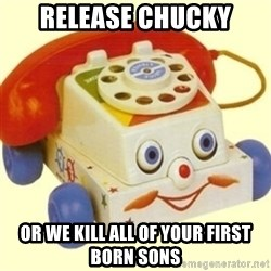Sinister Phone - RELEASE CHUCKY OR WE KILL ALL OF YOUR FIRST BORN SONS