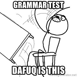 Desk Flip Rage Guy - Grammar Test Dafuq is this