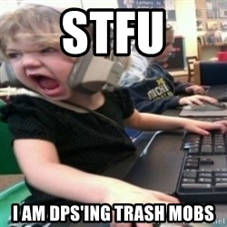 angry gamer girl - stfu i am dps'ing trash mobs