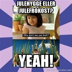 Why don't we use both girl - Julehygge eller julefrokost? YEAH!