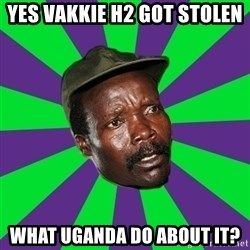 Mad Kony - Yes vakkie h2 got stolen What uganda do about it?