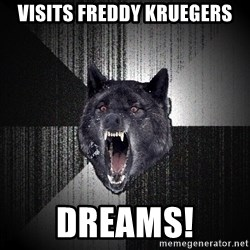 Insanity Wolf - visits freddy kruegers dreams!