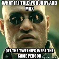 What If I Told You - what if i told you judy and max off the tweenies were the same person
