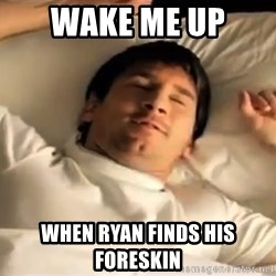 messi sleeping - wake me up  when ryan finds his foreskin