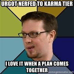 Nerf Morello - urgot nerfed to karma tier I love it when a plan comes together