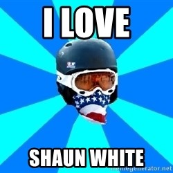 Typical snowboarder - I LOVE SHAUN WHITE