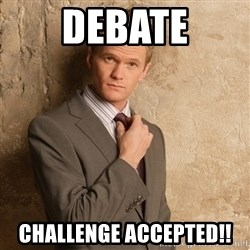 Barney Stinson - DEBATE Challenge accepted!!