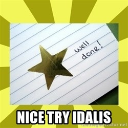 Gold Star - Well Done - Nice try idalis