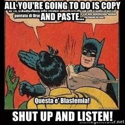 Batman Slap Robin Blasphemy - aLL YOU'RE GOING TO DO IS COPY AND PASTE... sHUT UP AND LISTEN!