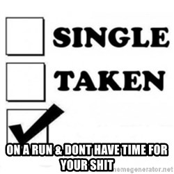 single taken checkbox -  On a run & dont have time for your shit