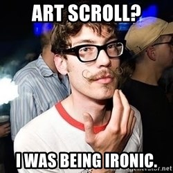 Super Smart Hipster - art scroll? I was being ironic.