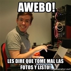 Ridiculously Photogenic Journalist -  AWEBO!  LES DIRE QUE TOME MAL LAS FOTOS Y LISTO!