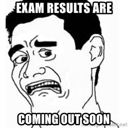 bitch please scared - Exam results are coming out soon