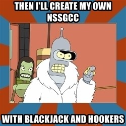 Blackjack and hookers bender - then i'll create my own Nssgcc with blackjack and hookers