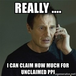 I don't know who you are... - Really .... i can claim how much for unclaimed ppi
