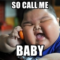 fat chinese kid - SO CALL ME BABY