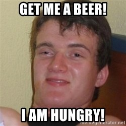Stoner Stanley - Get me A Beer! I am Hungry!