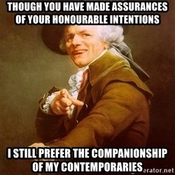 Joseph Ducreux - though you have made assurances of your honourable intentions i still prefer the companionship of my contemporaries