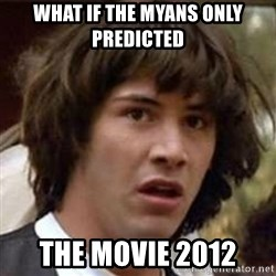Conspiracy Keanu - What if the Myans only predicted  The movie 2012