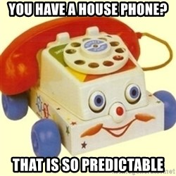 Sinister Phone - You have a house phone? that is so predictable