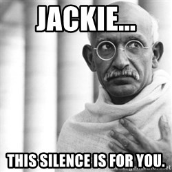 Reincarnate Gandhi - Jackie... This silence is for you.