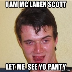 [10] guy meme - i am mc laren scott let me  see yo panty