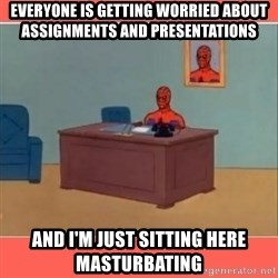 Masturbating Spider-Man - everyone is getting worried about assignments and presentations and i'm just sitting here masturbating