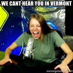Unfunny/Uninformed Podcast Girl - we cant hear you in vermont