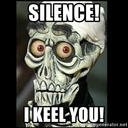 Achmed the dead terrorist - SILENCE! i keel you!