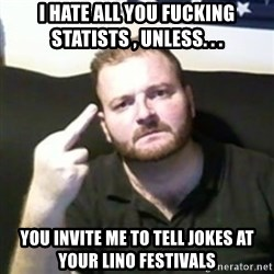 Angry Drunken Comedian - I hate all you fucking statists , unless. . . You invite me to tell jokes at your lino festivals