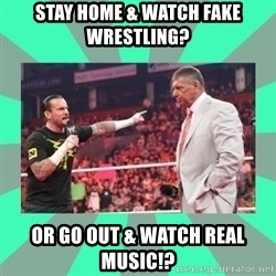 CM Punk Apologize! - Stay Home & Watch FAKE Wrestling? Or Go Out & Watch REAL Music!?
