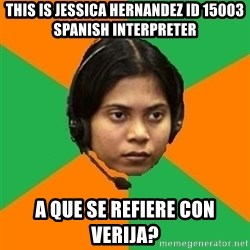 Stereotypical Indian Telemarketer - this is jessica hernandez id 15003 spanish interpreter a que se refiere con verija?
