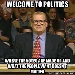 DrewCarey - Welcome to politics where the votes are made up and what the people want doesn't matter