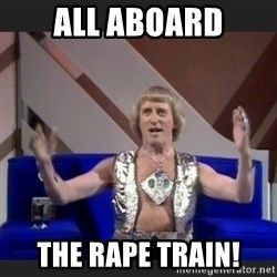 Jimmy Savile - All aboard the rape train!