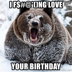 Clean Cocaine Bear - i f$#@*()NG LOVE YOUR BIRTHDAY