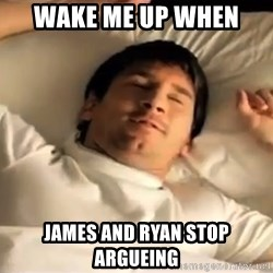 messi sleeping - wake me up when  james and ryan stop argueing