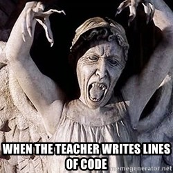 Weeping angel meme - when the teacher writes lines of code