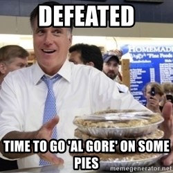 Romney with pies - defeated time to go 'al gore' on some pies