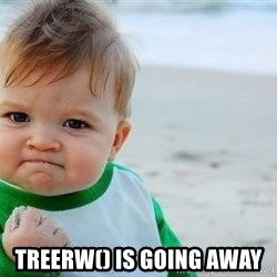 fist pump baby -  treerw() is going away