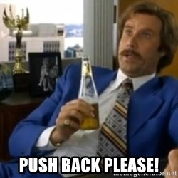 That escalated quickly-Ron Burgundy - push back Please!