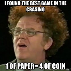 Steve Brule - I Found the best game in the crasino 1 of paper= 4 of coin