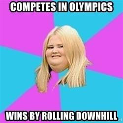 Fat Girl - competes in olympics wins by rolling downhill