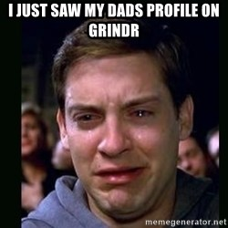 crying peter parker - I JUST SAW MY DADS PROFILE ON GRINDR